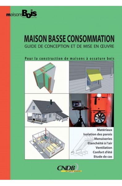 Maison Basse Consommation : Guide de conception et de mise en oeuvre