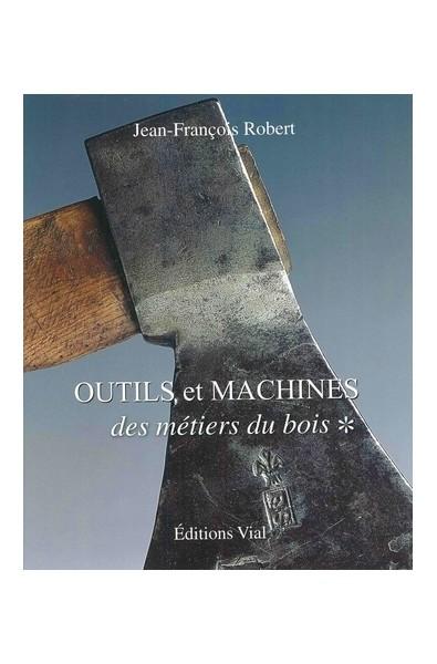 Outils et machines des métiers du bois – Volume 1