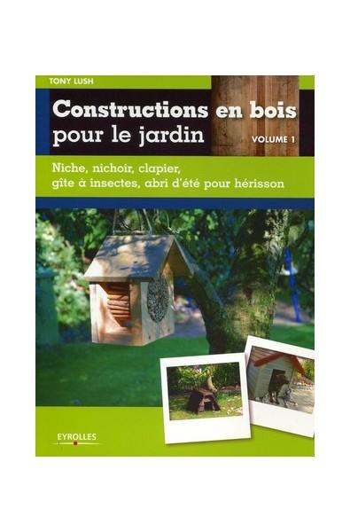 Constructions en bois pour le jardin - Volume 1