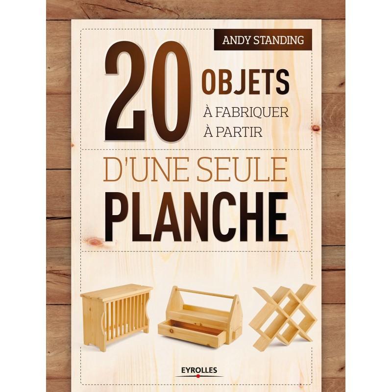 20 objets fabriquer partir d 39 une seule planche kiosque 21 livres - Fabriquer des objets ...